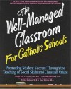 The Well Managed Classroom For Catholic Schools: Promoting Student Success Through The Teaching Of Social Skills And Christian Values - Val J. Peter, Tom Dowd, Theresa Connolly