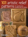 101 Artistic Relief Patterns for Woodcarvers, Woodburners & Crafters - Lora S. Irish