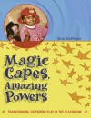 Magic Capes, Amazing Powers: Transforming Superhero Play in the Classroom - Eric Hoffman