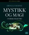 Mystikk og magi i norsk folketro - Ørnulf Hodne