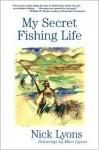 My Secret Fishing Life - Nick Lyons, Mari Lyons