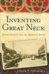 Inventing Great Neck: Jewish Identity and the American Dream - Judith S. Goldstein