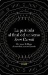 La partícula al final del universo: Del bosón de Higgs al umbral de un nuevo mundo (Spanish Edition) - Sean Carroll