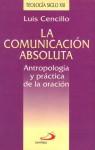 La comunicación absoluta. Antropología y práctica de la oración - Luis Cencillo