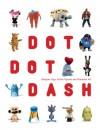 Dot Dot Dash!: Designer Toys, Action Figures and Characters - Robert Klanten