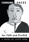 CHANGING FACES FOR FUN AND PROFIT$: A Novel - Scott Ware