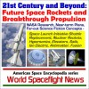 21st Century and Beyond - Future Space Rockets and Breakthrough Propulsion, NASA Research, Near-term Plans, and Far-out Science Fiction Concepts from Space ... Sails, Ion Electric, Antimatter, and Fusion - World Spaceflight News