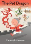 The Pet Dragon: A Story about Adventure, Friendship, and Chinese Characters - Christoph Niemann