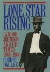 Lone Star Rising: Vol. 1: Lyndon Johnson and His Times, 1908-1960 - Robert Dallek