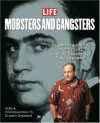 Mobsters and Gangsters: Organized Crime in America: From All Capone to Tony Soprano - Life Magazine, Robert Sullivan