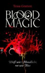 Blood Magic - Weiß wie Mondlicht, rot wie Blut (Blood Magic, #1) - Tessa Gratton, Anne Brauner