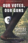 Our Votes, Our Guns: Robert Mugabe and the Tragedy of Zimbabwe - Martin Meredith