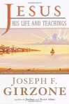 Jesus, His Life and Teachings: As Told to Matthew, Mark, Luke, and John - Joseph F. Girzone
