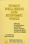 Human Well-Being and Economic Goals - Frank Ackerman, Frank Ackerman, David Kiron, Neva R. Goodwin, Jonathan Harris, Kenneth J. Arrow