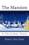 The Mansion: A Christmas Story - Henry van Dyke