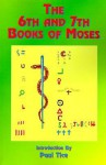 The 6th and 7th Books of Moses (Bk. 6, Bk. 7) - Paul Tice