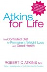 Atkins For Life: The Next Level: The Controlled Diet for Permanent Weight Loss and Good Health - Robert C. Atkins