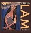 Wifredo Lam In North America - Dawn Ades, Edward Lucie-Smith, Lowery Sims, Curtis L Carter