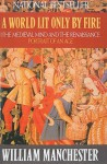 A World Lit Only by Fire: The Medieval Mind and the Renaissance - William Raymond Manchester