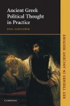 Ancient Greek Political Thought in Practice (Key Themes in Ancient History) - Paul Anthony Cartledge