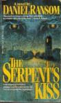 The Serpent's Kiss - Daniel Ransom