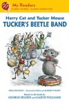 Harry Cat and Tucker Mouse: Tucker's Beetle Band (My Readers) - Thea Feldman, George Selden, Garth Williams, Aleksey & Olga Ivanov