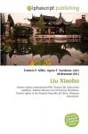 Liu Xiaobo - Agnes F. Vandome, John McBrewster, Sam B Miller II