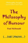 The Philosophy of Humour (Philosophy Insights) - Paul McDonald