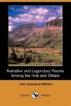 Narrative and Legendary Poems Among the Hills and Others (Dodo Press) - John Greenleaf Whittier