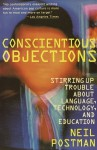 Conscientious Objections: Stirring Up Trouble About Language, Technology and Education - Neil Postman