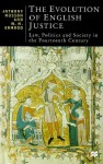 The Evolution of English Justice: Law, Politics and Society in the Fourteenth Century - Anthony Musson, W.M. Ormrod