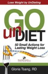 Go UnDiet: 50 Small Actions for Lasting Weight Loss - Gloria Tsang