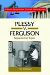 Plessy V. Ferguson: Separate But Equal - Tim McNeese