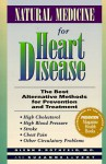 Natural Medicine for Heart Disease: The Best Alternative Methods for Prevention and Treatment : High Cholesterol, High Blood Pressure, Stroke, Chest Pain, Other Circulatory Problems - Glenn S. Rothfeld, Suzanne LeVert