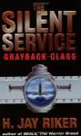 The Silent Service: Grayback Class - H. Jay Riker