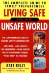 Living Safe in an Unsafe World: The Complete Guide to Family Preparedness - Kate Kelly, Randall C. Duncan