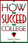 How to Succeed in College - Robert DiYanni