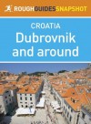 Dubrovnik and around Rough Guides Snapshot Croatia (includes Cavtat, the Elaphite Islands and Mljet) (Rough Guide to...) - Rough Guides
