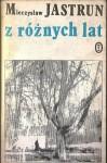 Z Różnych Lat : Wybór Wierszy - Mieczysław Jastrun