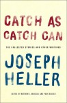 Catch as Catch Can: The Collected Stories and Other Writings - Joseph Heller