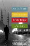 Other Colors: Essays and a Story - Orhan Pamuk, Ureen Freely