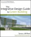 The Integrative Design Guide to Green Building: Redefining the Practice of Sustainability (Wiley Series in Sustainable Design) - Bill Reed, S. Rick Fedrizzi