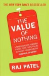 The Value of Nothing: How to Reshape Market Society and Redefine Democracy. Raj Patel - Raj Patel