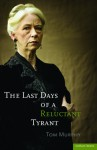 The Last Days of a Reluctant Tyrant - Tom Murphy