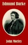 Edmund Burke - John Morley