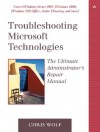 Troubleshooting Microsoft Technologies: The Ultimate Administrator's Repair Manual - Chris Wolf