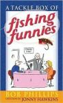 A Tackle Box of Fishing Funnies - Bob Phillips