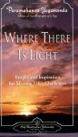 Where There Is Light: Insight and Inspiration for Meeting Life's Challenges - Paramahansa Yogananda