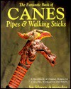 The Fantastic Book of Canes, Pipes, and Walking Sticks - Harry Ameredes