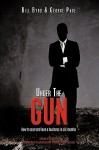 Under the Gun: How to Start and Lose a Business in Six Months - Bill Byrd, George Page III